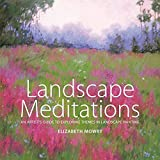 Mowry, Elizabeth: Landscape Meditations: An Artist&#39;s Guide to Exploring Themes in Landscape Painting