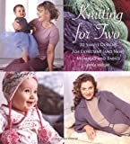 Knight, Erika: Knitting for Two: 20 Simple Designs for Expectant (and New) Mommies and Babies