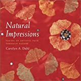 Dahl, Carolyn A.: Natural Impressions: Taking an Artistic Path Through Nature
