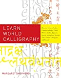 Shepherd, Margaret: Learn World Calligraphy: Discover African, Arabic, Chinese, Ethiopic, Greek, Hebrew, Indian, Japanese, Korean, Mongolian, Russian, Thai, Tibetan Calligraphy, and Beyond