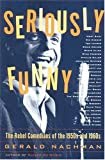 Nachman, Gerald: Seriously Funny: The Rebel Comedians of the 1950s and 1960s