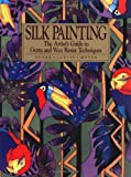 Moyer, Susan Louise: Silk Painting: The Artist&#39;s Guide to Gutta and Wax Resist Techniques