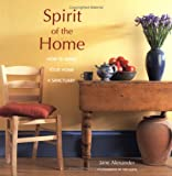 Alexander, Jane: Spirit of the Home: How to Make Your Home a Sanctuary
