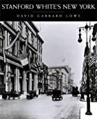 Stanford White's New York by David Lowe