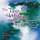 Carbonetti, Jeanne: The Tao of Watercolor: A Revolutionary Approach to the Practice of Painting