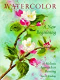 Lindsay, Ann K.: Watercolor: A New Beginning  A Holistic Approach to Painting