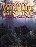 Rayfeild, Susan: More Wildlife Painting: Techniques of Modern Masters