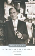 Moss Hart: A Prince of the Theater by Jared…