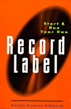 Start and Run Your Own Record Label by…