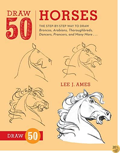 Draw 50 Horses: The Step-by-Step Way to Draw Broncos, Arabians, Thoroughbreds, Dancers, Prancers, and Many More...