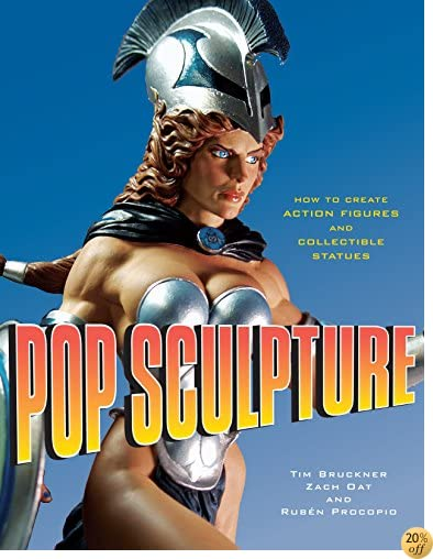 TPop Sculpture: How to Create Action Figures and Collectible Statues
