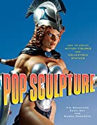 Pop Sculpture: How to Create Action Figures…