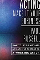 Acting: Make it Your Business by Paul…