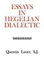 Essays in Hegelian Dialectic by Quentin…