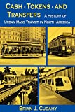 Cudahy, Brian J.: Cash, Tokens and Transfers: A History of Urban Mass Transit in North America