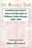 Bryant, William Cullen: Power for Sanity: Selected Editorials of William Cullen Bryant, 1832-1861