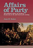 Baker, Jean H.: Affairs of Party: The Political Culture of Northern Democrats in the Mid-Nineteenth Century
