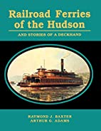 Railroad Ferries of the Hudson: And Stories…