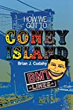 Cudahy, Brian J.: How We Got to Coney Island: The Development of Mass Transportation in Brooklyn and Kings County