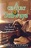 Cudahy, Brian: A Century Of Subways: Celebrating 100 Years Of New York&#39;s Underground Railways