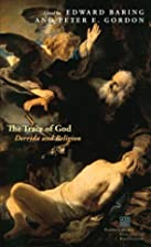 The Trace of God: Derrida and Religion…
