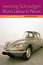 Bruno Latour in pieces : an intellectual…
