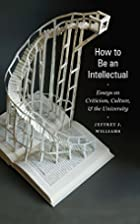 How to Be an Intellectual: Essays on…