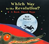 Barner, Bob: Which Way to the Revolution?: A Book about Maps