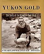 Yukon Gold: The Story of the Klondike Gold…