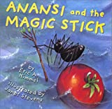Kimmel, Eric A.: Anansi and the Magic Stick