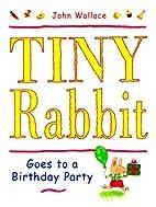 Tiny Rabbit Goes to a Birthday Party by John…