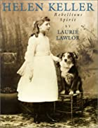 Helen Keller: Rebellious Spirit by Laurie…