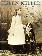 Helen Keller: Rebellious Spirit by Laurie…