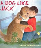 A Dog Like Jack by Dyanne Disalvo-ryan