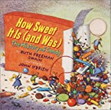 Swain, Ruth Freeman: How Sweet It Is (And Was): The History of Candy