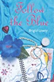 Lowry, Brigid: Follow the Blue