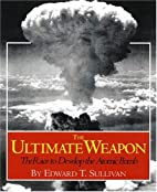 The Ultimate Weapon: The Race to Develop the…