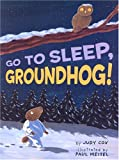 Cox, Judy: Go To Sleep, Groundhog!