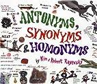 Antonyms, Synonyms & Homonyms by Kim…