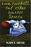 Carter, Alden R.: Love, Football, And Other Contact Sports