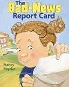 The Bad-news Report Card by Nancy Poydar