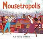 Mousetropolis by R. Gregory Christie