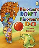 Bjorkman, Steve: Dinosaurs Don't, Dinosaurs Do (I Like to Read)