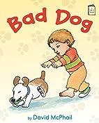 Bad Dog (I Like to Read) by David McPhail