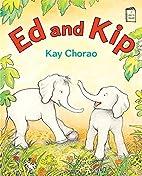 Ed and Kip (I Like to Read) by Kay Chorao