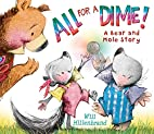 All For a Dime: A Bear and Mole Story by…