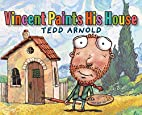 Vincent Paints His House by Tedd Arnold