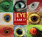 Whose Eye Am I? by Shelley Rotner