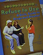 Refuse to Use: A Girl's Guide to Drugs and…