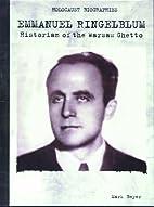 Emmanuel Ringelblum: Historian of the Warsaw…